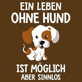 Shirtcity EIN Leben ohne Hund ist möglich Aber sinnlos ...