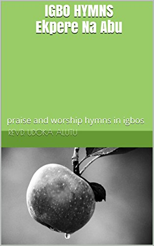 IGBO HYMNS Ekpere Na Abu: praise and worship hymns in igbos