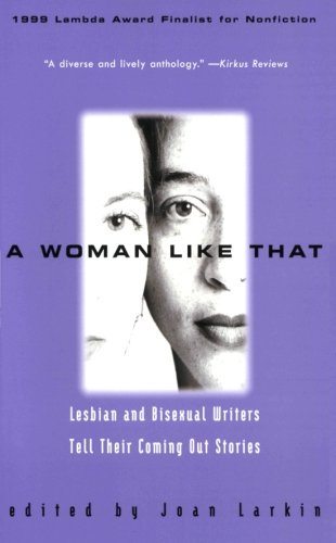 A Woman Like That : Lesbian and Bisexual Writers Tell Their Coming Out Stories
