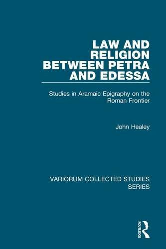 Law and Religion between Petra and Edessa: Studies in Aramaic Epigraphy on the Roman Frontier (Variorum Collected Studies) by Routledge