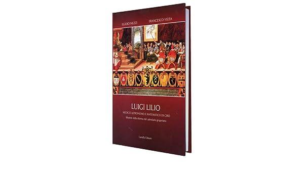 Riforma Calendario Gregoriano.Luigi Lilio Medico Astronomo E Matematico Di Ciro Ideatore