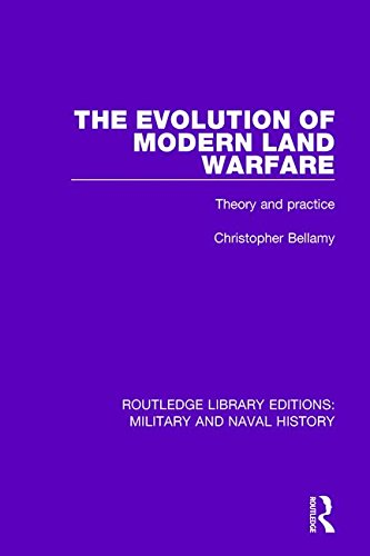 The Evolution Of Modern Land Warfare: Theory And Practice (Routledge Library Editions: Military And Naval History) (Volume 7)