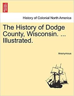 Book The History of Dodge County, Wisconsin. ... Illustrated.