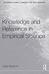 Knowledge and Reference in Empirical Science (International Library of Philosophy) by Jody Azzouni (2004-02-25)
