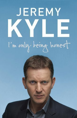 I'm Only Being Honest: Britain, the Hard Work Starts Now by Kyle, Jeremy [28 May 2009]