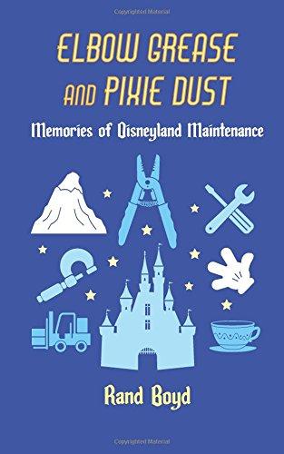 (Elbow Grease and Pixie Dust: Memories of Disneyland Maintenance)
