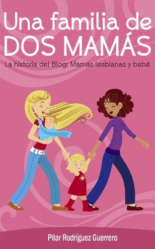 Descargar Libro Una Familia De Dos Mamás. La Historia Del Blog: Mamás Lesbianas Y Bebé Pilar Rodríguez Guerrero