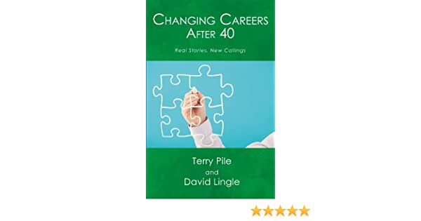 changing careers after 40 real stories new callings