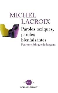 Paroles toxiques, paroles bienfaisantes : pour une éthique du langage, Lacroix, Michel