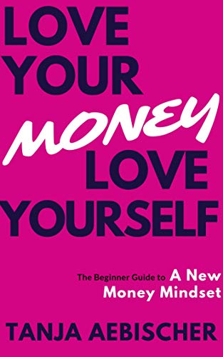 - Love Your Money Love Yourself: The Beginner Guide to a New Money Mindset For Today's Woman (Women's Empowerment Series Book 1)