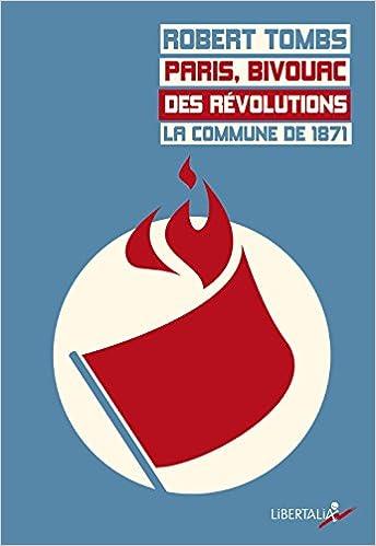 Lire un Paris, bivouac des révolutions : la Commune de 1871 epub pdf