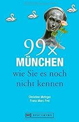 Stadtführer München: 99x München wie Sie es noch nicht kennen - der besondere Reiseführer mit Geheimtipps und Highlights für ganz München
