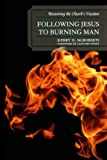 Following Jesus to Burning Man, Kerry D. McRoberts, 0761853839