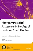Neuropsychological Assessment in the Age of Evidence-Based Practice: Diagnostic and Treatment Evaluations (National Academy of Neuropsychology: Series on Evidence-Based Practices)