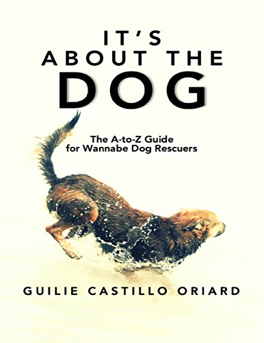 (It's About The Dog: The A-to-Z Guide For Wannabe Dog Rescuers)