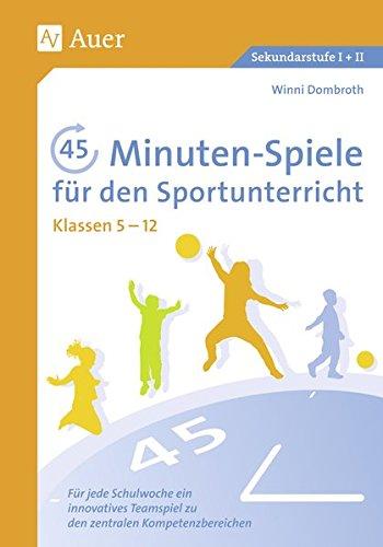 45-Minuten-Spiele für den Sportunterricht 5-12: Für jede Schulwoche ein innovatives Teamspiel zu den zentralen Kompetenzbereichen (5. bis 13. Klasse)