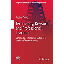 Technology, Research and Professional Learning: Constructing Intellectual Exchange in the Rise of Network Society (Perspectives on Rethinking and Reforming Education)