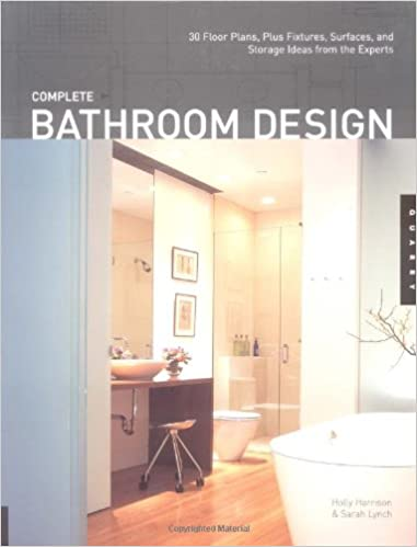 Complete Bathroom Design 30 Floor Plans Plus Fixtures Surfaces And Storage Ideas From The Experts Holly Harrison Sarah Lynch 0080665304002 Amazon Com Books