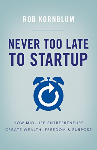 Amazon never too late to startup how mid life entrepreneurs never too late to startup how mid life entrepreneurs create wealth freedom fandeluxe Gallery
