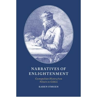 [(Narratives of Enlightenment: Cosmopolitan History from Voltaire to Gibbon)] [Author: Dr. Karen O'Brien] published on (March, 2004) ebook