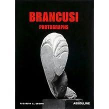 Brancusi: Photographs by Elizabeth A. Brown (2003-02-05)