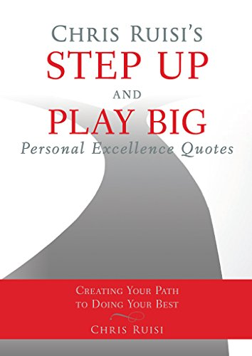 Chris Ruisi\'s Step Up and Play Big Personal Excellence Quotes: Creating  Your Path to Doing Your Best