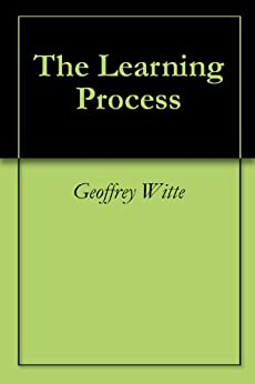 The Learning Process - Kindle edition by Geoffrey Witte
