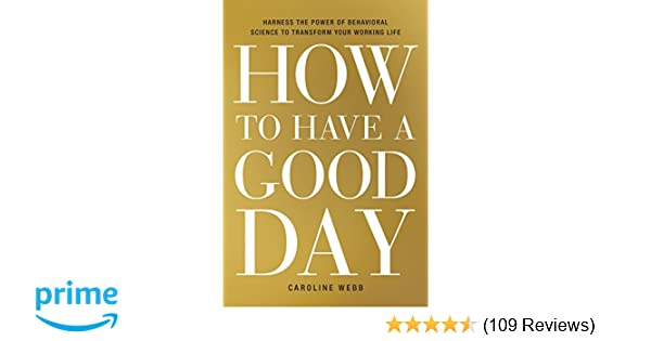 How To Have A Good Day Harness The Power Of Behavioral Science To