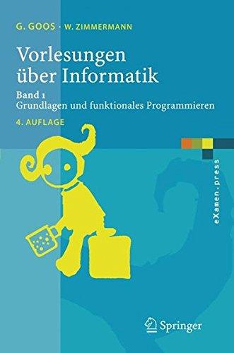 Vorlesungen über Informatik: Band 1: Grundlagen und funktionales Programmieren (eXamen.press) Taschenbuch – 7. September 2005 Gerhard Goos Wolf Zimmermann Springer 3540244050
