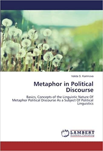 Metaphor in Political Discourse: Basics, Concepts of the Linguistic Nature Of Metaphor Political Discourse As a Subject Of Political Linguistics