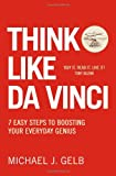 Think Like Da Vinci: 7 Easy Steps to Boosting Your Everyday Genius