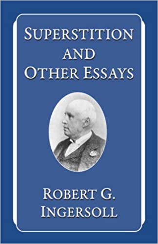 superstition and other essays robert g ingersoll  superstition and other essays robert g ingersoll 9781591021704 com books