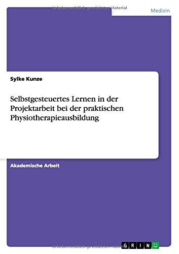 Selbstgesteuertes Lernen in der Projektarbeit bei der praktischen Physiotherapieausbildung