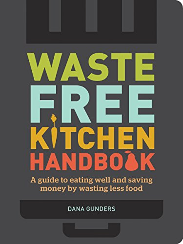 Waste-Free Kitchen Handbook: A Guide to Eating Well and Saving Money By Wasting Less Food (Zero Waste Home, Zero Waste Book, Sustainable Living Book) (Best Way To Grow Beans)