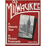 Front cover for the book Old Milwaukee : a historic tour in picture postcards by Gregory Filardo