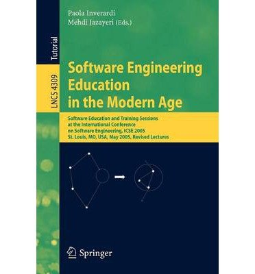 Software Engineering Education in the Modern Age: Software Education and Training Sessions at the International Conference, on Software Engineering, Icse 2005, St. Louis, Mo, USA, May 15-21, 2005, Revised Lectures (Lecture Notes in Computer Science) (Paperback) - Common pdf