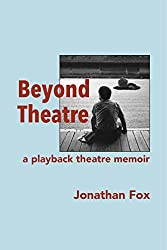 Beyond Theatre: A playback theatre memoir
