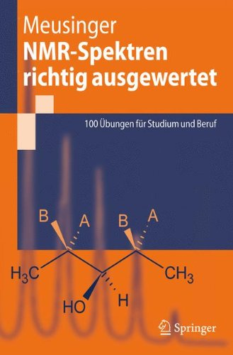 NMR-Spektren richtig ausgewertet: 100 Übungen für Studium und Beruf (German Edition)