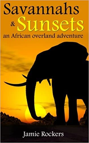 Book Savannahs & Sunsets: An African Overland Adventure by Jamie Rockers (2013-05-29)