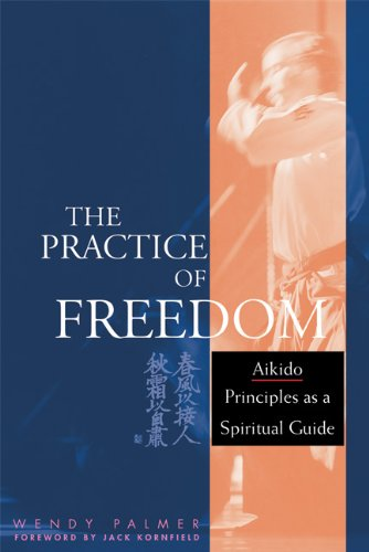 The Practice of Freedom: Aikido Principles as a Spiritual Guide ebook