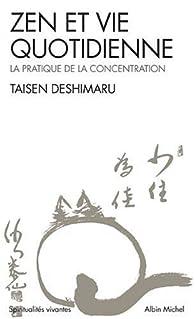 Zen et Vie quotidienne : La Pratique de la concentration par Taïsen Deshimaru
