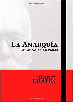 La Anarquía Al Alcance De Todos por Federico Urales epub