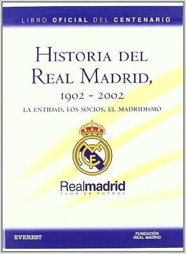 Descargar libros completos de google books Historial del Real Madrid, 1902-2002. La Entidad, Los Socios, El Madridismo (Real Madrid / Libros de lectura) 8424192486 PDF