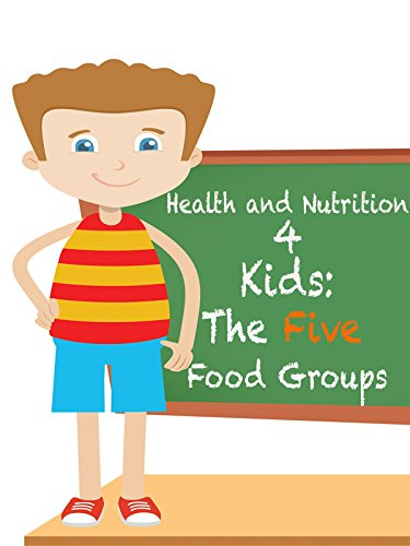 Health and Nutrition 4 Kids: The Five Food Groups ()
