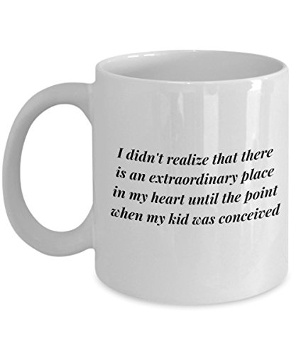 I Didn'T Realize That There Is An Extraordinary Place In My Heart Until The Point When My Kid Was Conceived, 11Oz Coffee Mug Unique Gift Idea Coffee (How Many Starburst In A Bag)