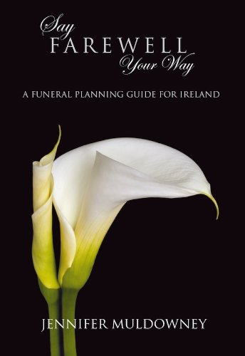 Say Farewell Your Way: A Funeral Planning Guide for Ireland ()