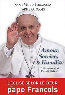 Amour, service & humilité : L'église selon le coeur du Pape François par Pape François