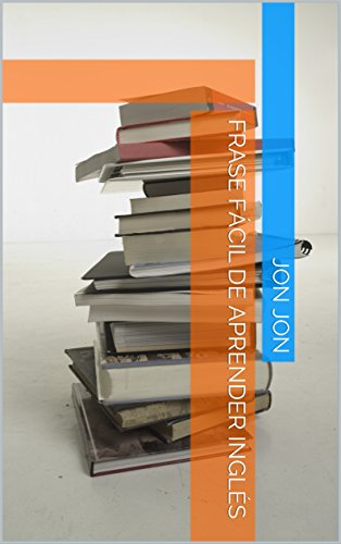 Frase fácil de aprender inglés (Spanish Edition) by [jon, jon]