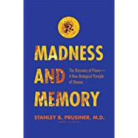 Madness and Memory – The Discovery of Prions––A New Biological Principle of Disease