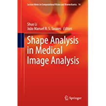 Shape Analysis in Medical Image Analysis (Lecture Notes in Computational Vision and Biomechanics Book 14) (English Edition)